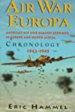 Eric M. Hammel Air War Europa Chronology: America's Air War against Germany in Europe and North Africa, 1942-1945