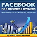 Facebook for Business Owners: Facebook Marketing for Fan Page Owners and Small Businesses, Social Media Marketing, Volume 2 (       UNABRIDGED) by Tom Corson-Knowles Narrated by Greg Zarcone