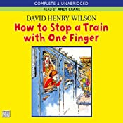 How to Stop a Train with One Finger | [David Henry Wilson]