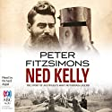 Ned Kelly: The Story of Australia's Most Notorious Legend (       UNABRIDGED) by Peter FitzSimons Narrated by Richard Aspel