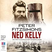Ned Kelly: The Story of Australia's Most Notorious Legend | [Peter FitzSimons]