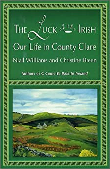 The Luck of the Irish: Our Life in County Clare: Niall Williams