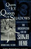 Queen of Ice, Queen of Shadows: The Unsuspected Life of Sonja Henie