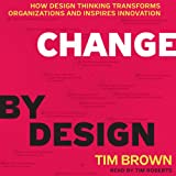 img - for Change by Design: How Design Thinking Transforms Organizations and Inspires Innovation book / textbook / text book