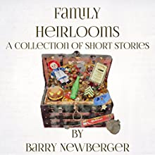 Family Heirlooms (       UNABRIDGED) by Barry Newberger Narrated by Barry Newberger