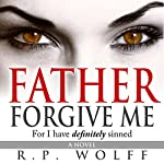 Father Forgive Me: For I Have Definitely Sinned | R.P. Wolff