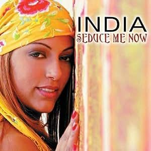 La India Seduce Me Now Amazon Com Music