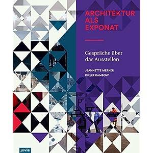 Architektur  als Exponat: Gespräche über das  Ausstellen