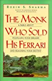 The Monk Who Sold His Ferrari: A Fable About Fulfilling Your Dreams and Reaching Your Destiny (0062515608) by Sharma, Robin S.