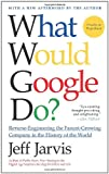 What Would Google Do?: Reverse Engineering the Fastest Growing Company in the History of the World
