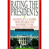 Rating The Presidents: A Ranking of U.S. Leaders, from the Great and Honorable to the Dishonest and Incompetent...