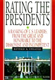 Rating The Presidents: A Ranking of U.S. Leaders, from the Great and Honorable to the Dishonest and In competent
