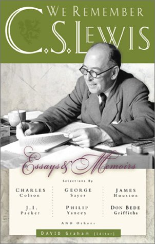 We Remember C. S. Lewis : Essays and Memoirs by Philip Yancey, J. I.Packer, Charles Colson, George Sayer, James Houston, Don Bede Griffiths and Others, DAVID GRAHAM