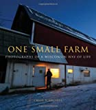 img - for One Small Farm: Photographs of a Wisconsin Way of Life book / textbook / text book