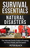 Survival Essentials: Natural Disasters: The Ultimate Family Guide to Prepping for Fires, Floods & Tornadoes