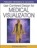 User Centered Design for Medical Visualization (Premier Reference Source)