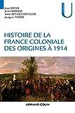 Histoire de la France coloniale (concours ENS 2016) : Tome 1, Des origines à 1914...