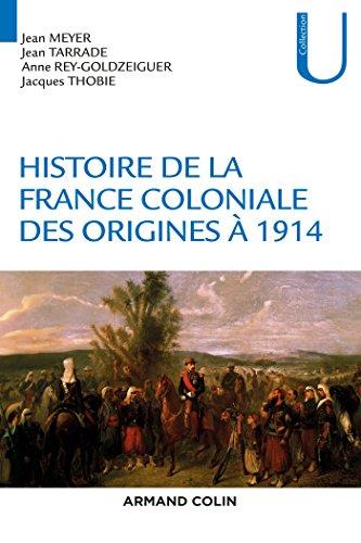 Histoire de la France coloniale (concours ENS 2016) : Tome 1, Des origines à 1914