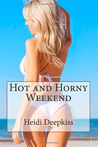 Hot and Horny Weekend