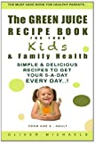 Oliver Michaels The GREEN JUICE RECIPE BOOK FOR YOUR Kids & FAMILY HEALTH.: Simple & Delicious Recipes to Get Your 5-A-DAY EVERY DAY!
