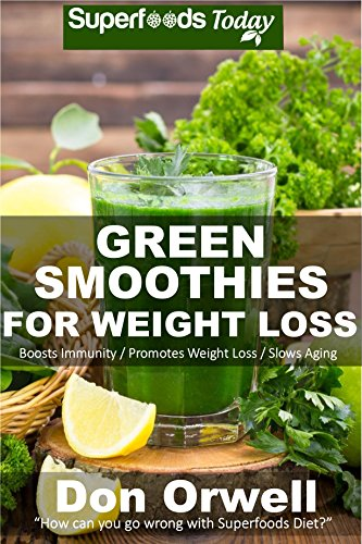 Green Smoothies for Weight Loss: 50 Smoothies for Weight Loss: Heart Healthy Cooking, Detox Cleanse Diet, Detox Green Cleanse, Green Smothies for Weight ... weight loss-detox smoothie recipes Book 42) by Don Orwell