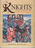 Knights: The Complete Story of the Age of Chivalry, from Historical Fact to Tales of Romance and Poetry (185627294X) by Hopkins, Andrea