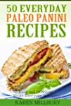 50 Everyday Paleo Panini Recipes: Eas...