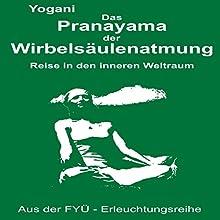 Das Pranayama der Wirbelsaeulenatmung: Reise in den inneren Weltraum Hörbuch von  Yogani Gesprochen von: Gabriele Hiller, Bernd Prokop