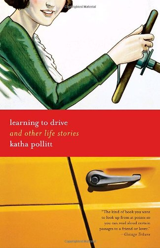 Learning to Drive: And Other Life Stories: Katha Pollitt: 9780812973549: Amazon.com: Books