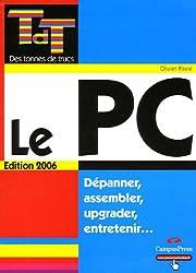 Le PC édition 2006: Dépanner, assembler, upgrader, entretenir...