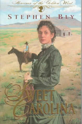 Sweet Carolina (Heroines of the Golden West #1), Bly,Stephen A.