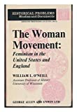 Woman Movement: Feminism in the United States and England (Unwin University Books) (0043960065) by O'Neill, William L.