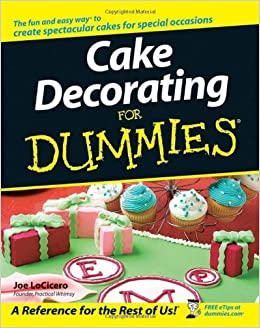 Cake Decorating Books Beginners : Cake Decorating For Dummies: Joe LoCicero: 9780470099117 ...