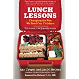 Lunch Lessons: Changing the Way We Feed Our Children ~ Ann Cooper