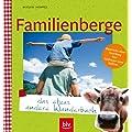 Familienberge - das etwas andere Wanderbuch: Bayerische Alpen, Vorarlberg, Tirol, Salzburger Land, S�dtirol