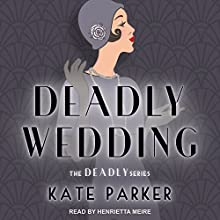 Deadly Wedding: The Deadly Series Series, Book 2 Audiobook by Kate Parker Narrated by Henrietta Meire