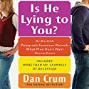 Is He Lying to You?: An Ex-CIA Polygraph Examiner Reveals What Men Don't Want You to Know (       UNABRIDGED) by Dan Crum Narrated by Doug Gochman