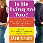 Is He Lying to You?: An Ex-CIA Polygraph Examiner Reveals What Men Don't Want You to Know | Dan Crum