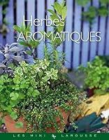 Herbes aromatiques (Les Mini Larousse - Jardin)