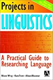 Projects in linguistics : a practical guide to researching language