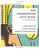 PHP Programming with MySQL: The Web Technologies Series, 2nd Edition