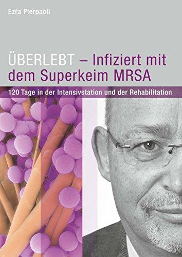 uberlebt-infiziert-mit-dem-superkeim-mrsa-120-tage-in-der-intensivstation-und-der-rehabilitation-ger