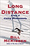 Long Distance: A Year of Living Strenuously (0684855976) by McKibben, Bill