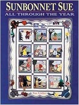 Sunbonnet Sue: All Through the Year: Sue Linker: 9781564770585: Amazon