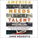 America Needs Talent: Attracting, Educating & Deploying the 21st-Century Workforce Audiobook by Jamie Merisotis Narrated by Michael Ferraiuolo