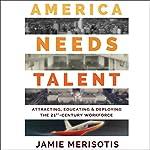 America Needs Talent: Attracting, Educating & Deploying the 21st-Century Workforce | Jamie Merisotis