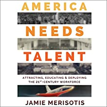 America Needs Talent: Attracting, Educating & Deploying the 21st-Century Workforce (       UNABRIDGED) by Jamie Merisotis Narrated by Michael Ferraiuolo
