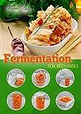 Fermentation: Fermentation for Beginners: An Easy Take On Making Fermented Foods For Beginners (Fermentation - Fermentation Books - Fermentation Recipes - Fermentation Cookbook)