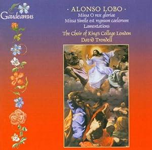 Alonso Lobo: Lamentations / Missa O Rex Gloria