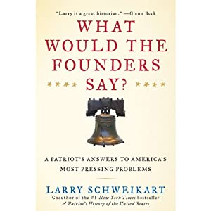 What Would the Founders Say? | [Larry Schweikart]
